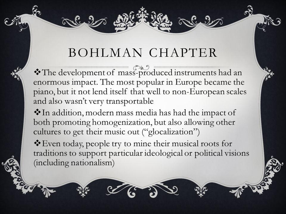 BOHLMAN CHAPTER The development of mass-produced instruments had an enormous impact. The most popular in Europe became the piano, but it not lend itse