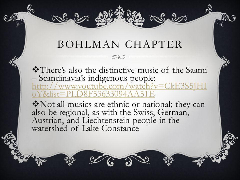 BOHLMAN CHAPTER Theres also the distinctive music of the Saami – Scandinavias indigenous people: http://www.youtube.com/watch v=CkE3S5JHI oY&list=PLD8F53633094AA51E http://www.youtube.com/watch v=CkE3S5JHI oY&list=PLD8F53633094AA51E Not all musics are ethnic or national; they can also be regional, as with the Swiss, German, Austrian, and Liechtenstein people in the watershed of Lake Constance