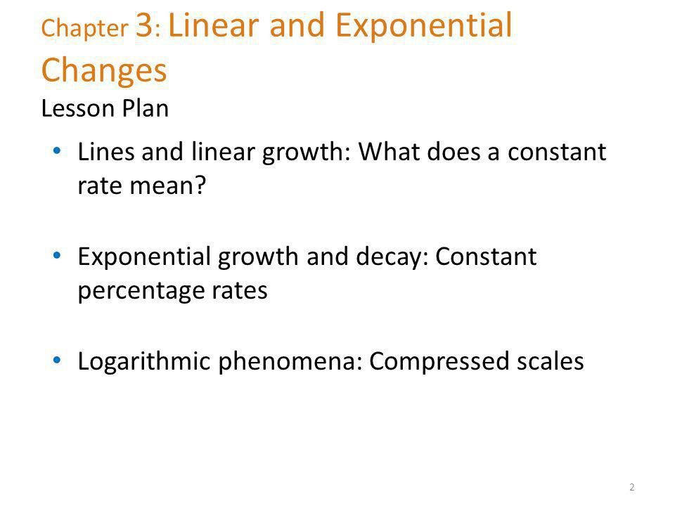 Chapter 3 : Linear and Exponential Changes Lesson Plan 2 Lines and linear growth: What does a constant rate mean.