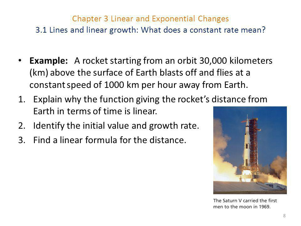 8 Example: A rocket starting from an orbit 30,000 kilometers (km) above the surface of Earth blasts off and flies at a constant speed of 1000 km per hour away from Earth.