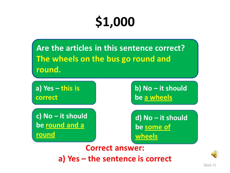 $100 Slide 40 Correct answer: c – no articles needed Does this sentence need an article.