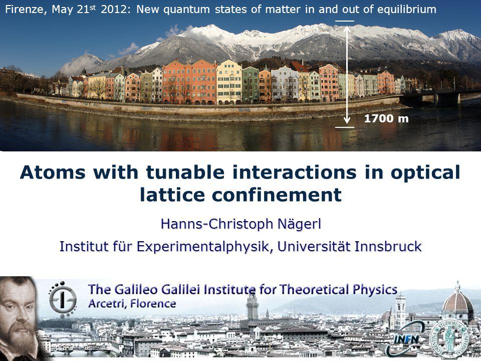 Hanns-Christoph Nägerl Institut für Experimentalphysik, Universität Innsbruck Atoms with tunable interactions in optical lattice confinement 1700 m Fi