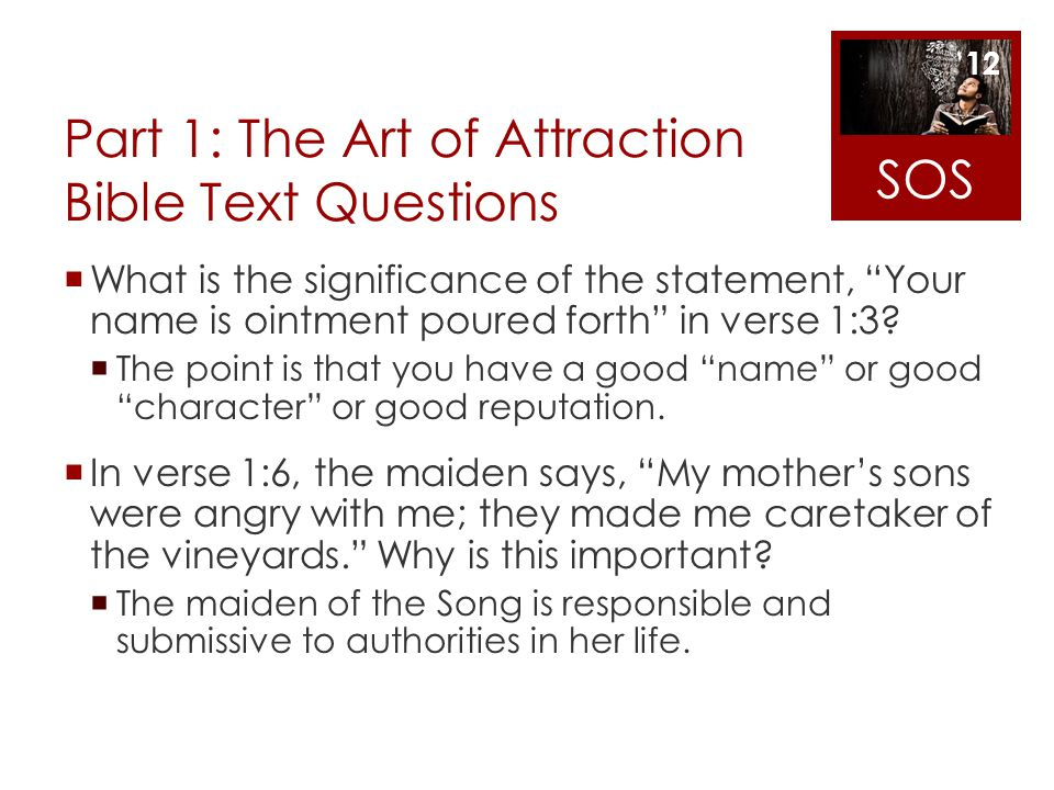 Part 1: The Art of Attraction Bible Text Questions What is the significance of the statement, Your name is ointment poured forth in verse 1:3? The poi