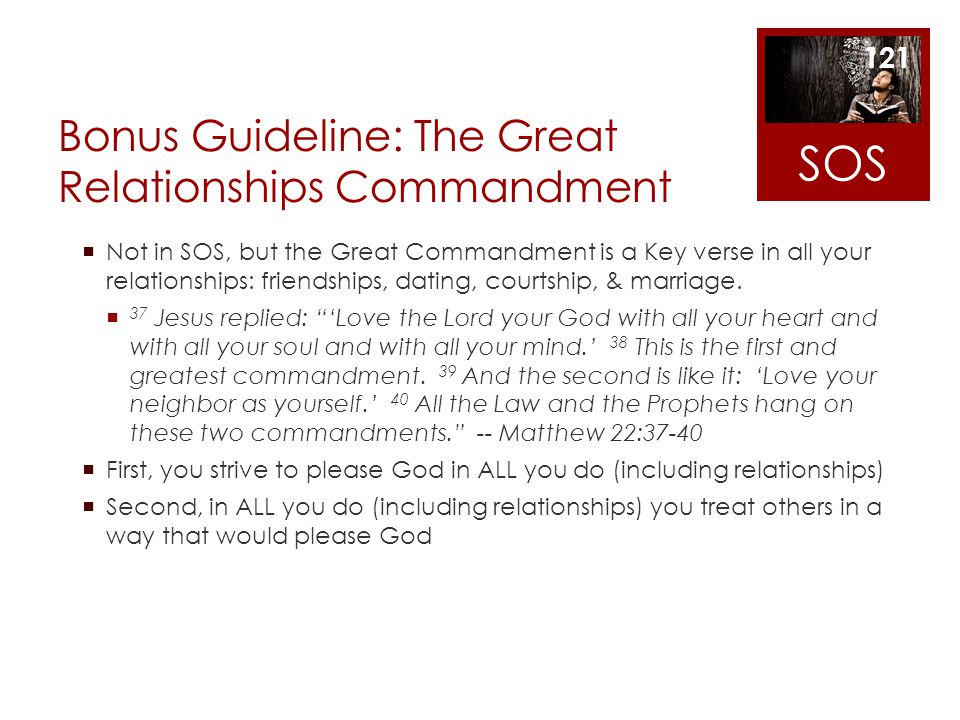 Bonus Guideline: The Great Relationships Commandment Not in SOS, but the Great Commandment is a Key verse in all your relationships: friendships, dati