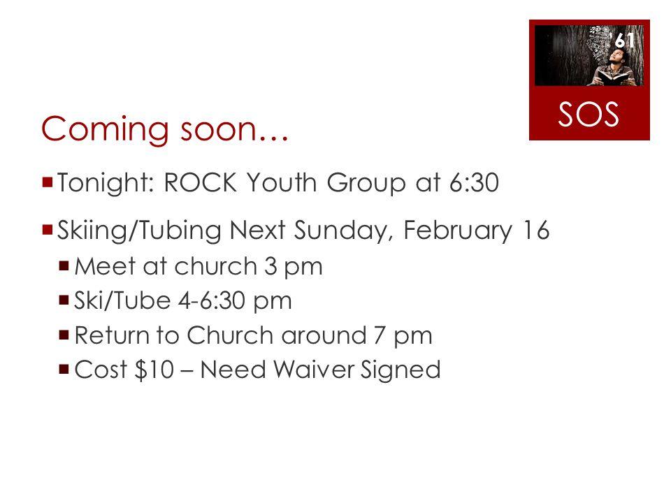 Coming soon… Tonight: ROCK Youth Group at 6:30 Skiing/Tubing Next Sunday, February 16 Meet at church 3 pm Ski/Tube 4-6:30 pm Return to Church around 7