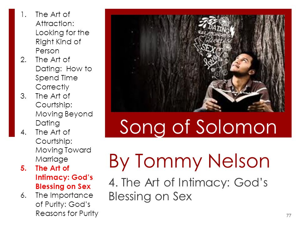 By Tommy Nelson 4. The Art of Intimacy: Gods Blessing on Sex Song of Solomon 77 1.The Art of Attraction: Looking for the Right Kind of Person 2.The Ar