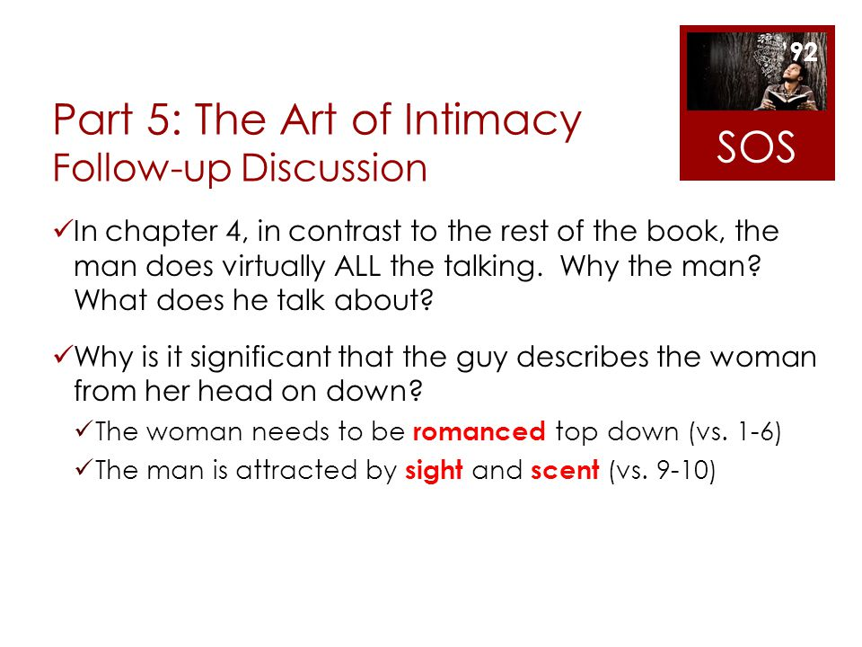 Part 5: The Art of Intimacy Follow-up Discussion In chapter 4, in contrast to the rest of the book, the man does virtually ALL the talking. Why the ma