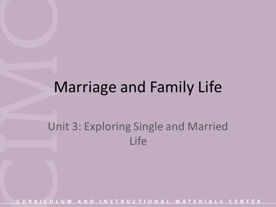 Marriage and Family Life Unit 3: Exploring Single and Married Life