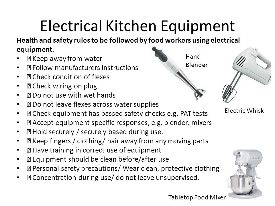Electrical Kitchen Equipment Health and safety rules to be followed by food workers using electrical equipment. • Keep away from water • Follow manufa
