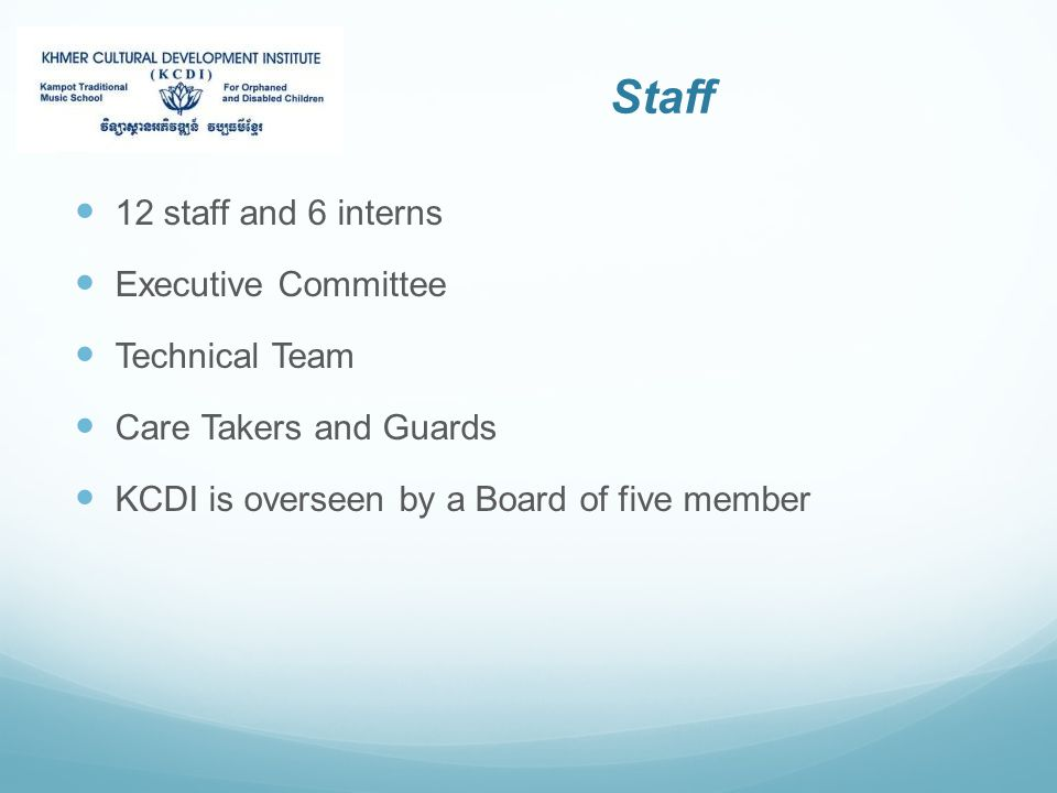 Staff 12 staff and 6 interns Executive Committee Technical Team Care Takers and Guards KCDI is overseen by a Board of five member