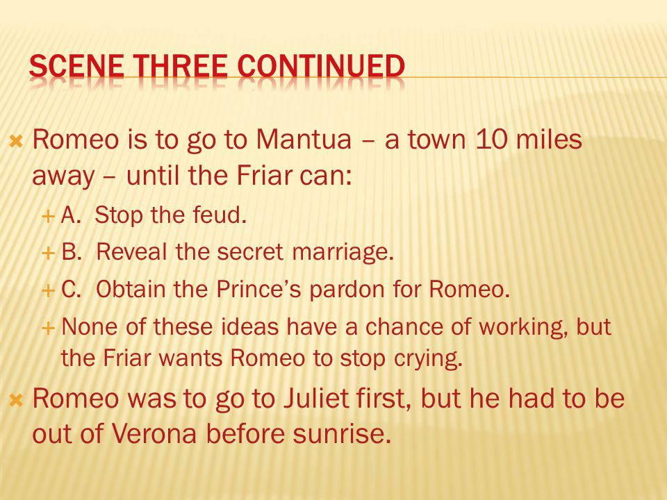 Romeo is to go to Mantua – a town 10 miles away – until the Friar can: A.