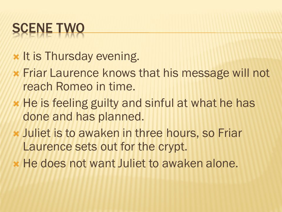 It is Thursday evening. Friar Laurence knows that his message will not reach Romeo in time.