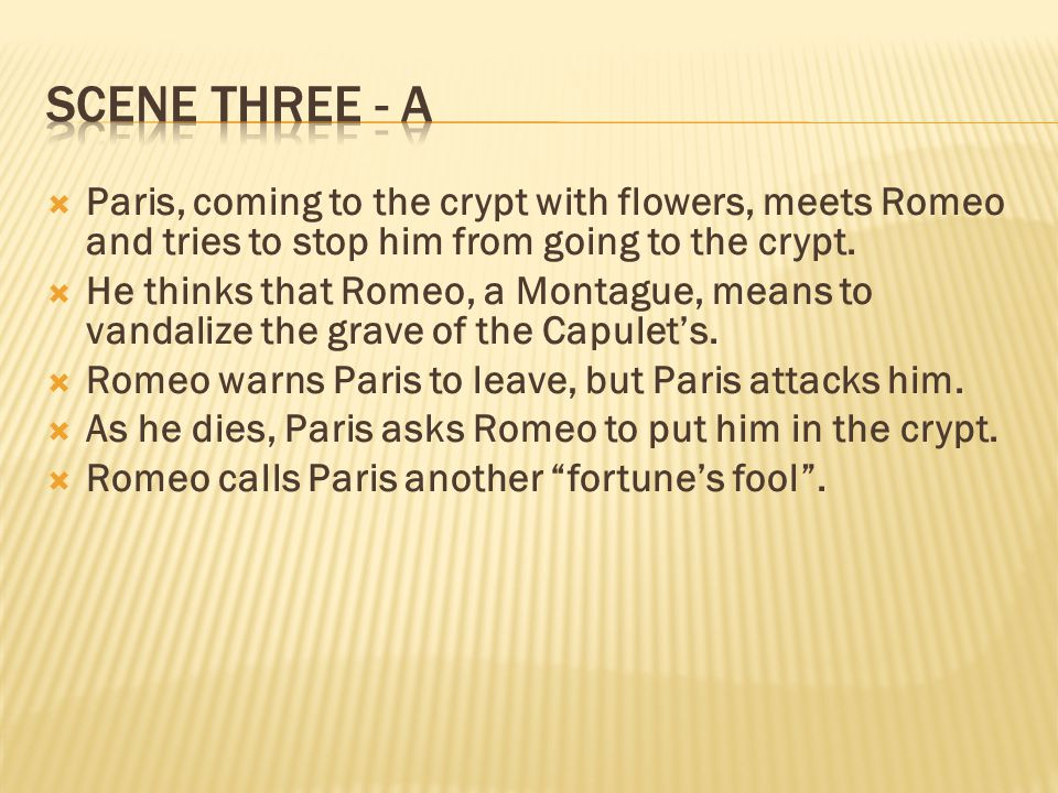 Paris, coming to the crypt with flowers, meets Romeo and tries to stop him from going to the crypt.