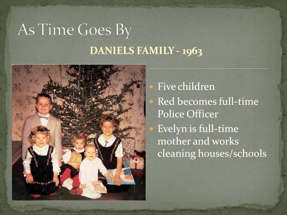 DANIELS FAMILY - 1963 Five children Red becomes full-time Police Officer Evelyn is full-time mother and works cleaning houses/schools