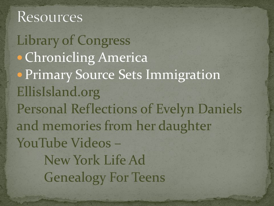 Library of Congress Chronicling America Primary Source Sets Immigration EllisIsland.org Personal Reflections of Evelyn Daniels and memories from her d
