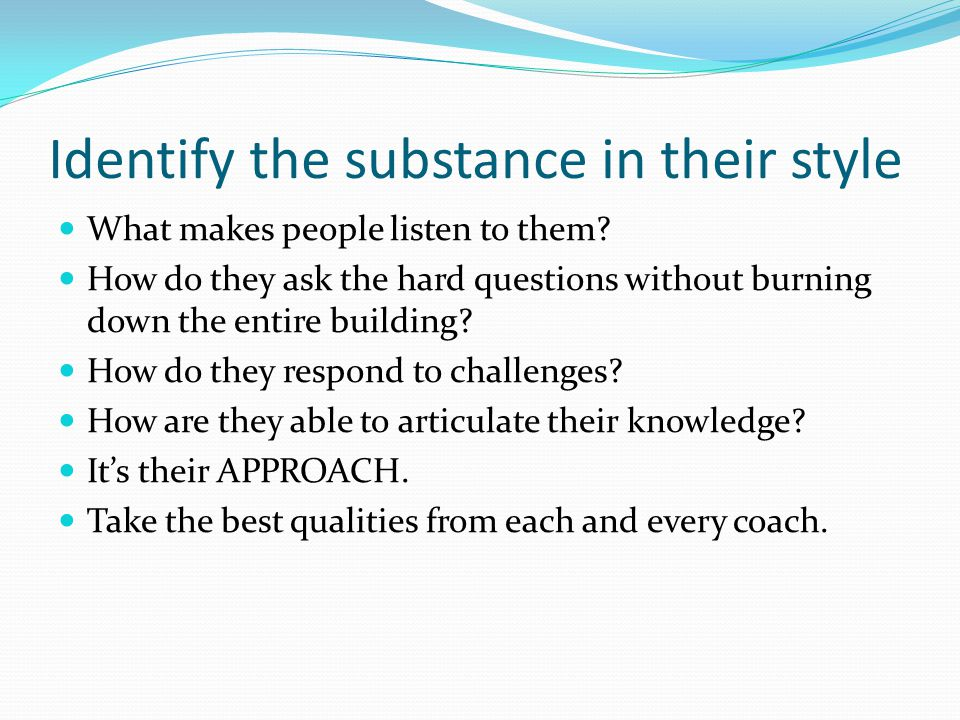 Identify the substance in their style What makes people listen to them.