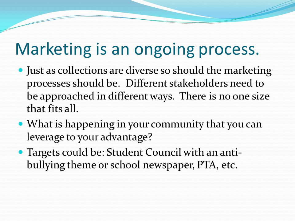 Marketing is an ongoing process.