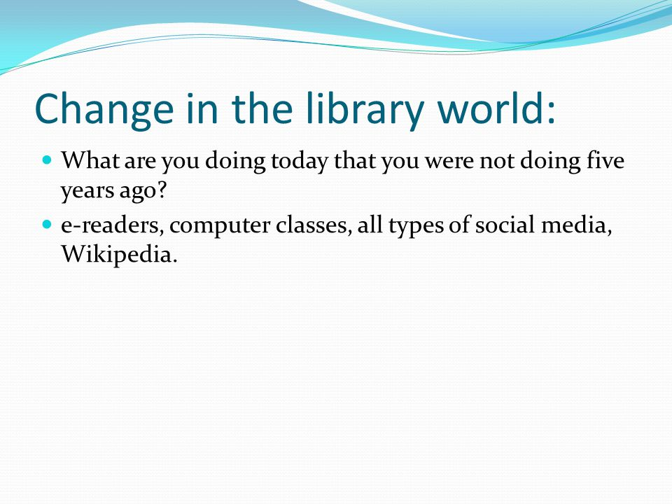 Change in the library world: What are you doing today that you were not doing five years ago.