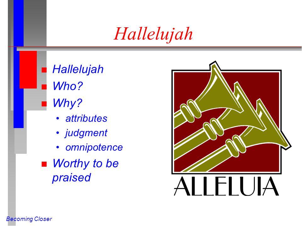 Becoming Closer Hallelujah n Hallelujah n Who. n Why.