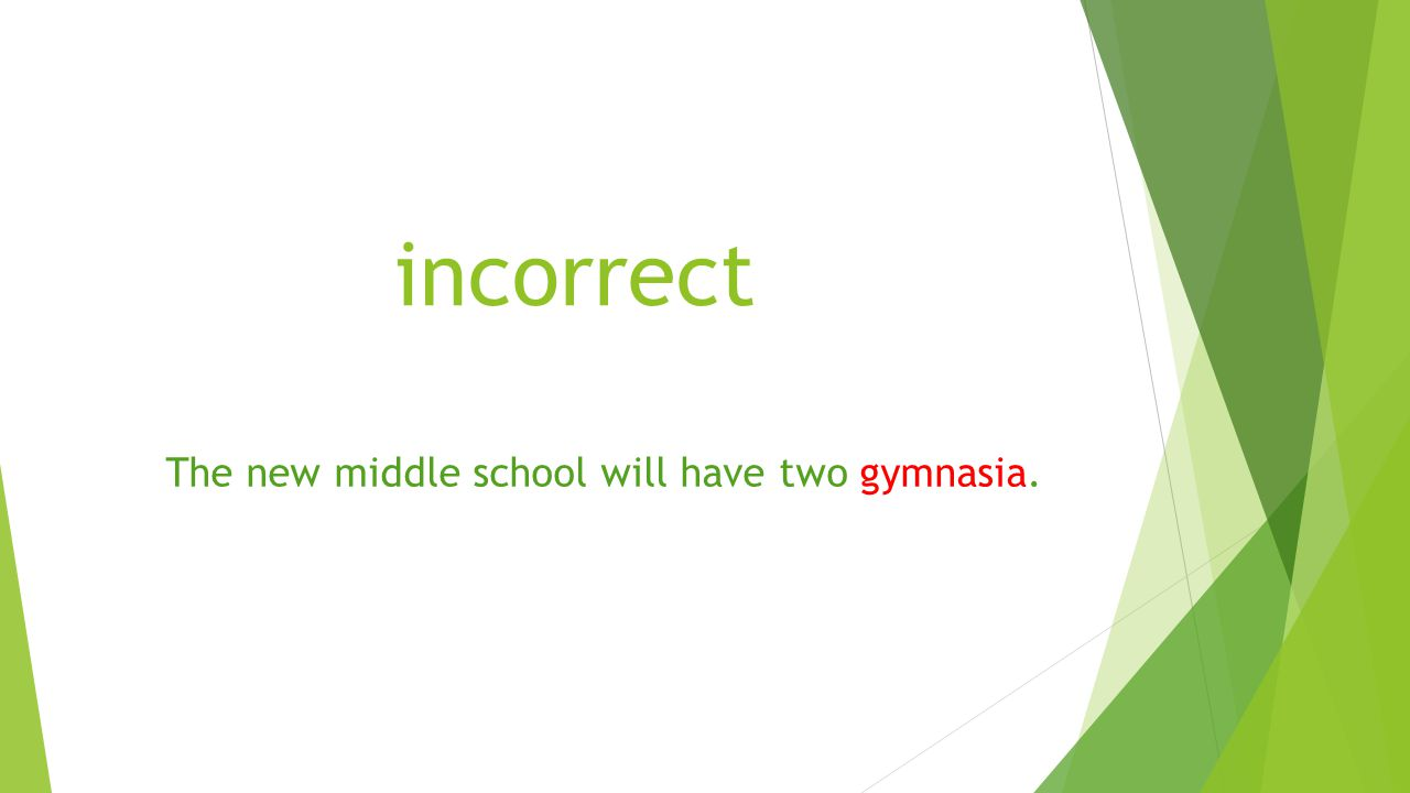 incorrect The new middle school will have two gymnasia.