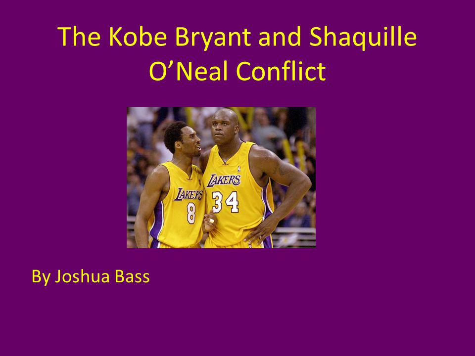 The Kobe Bryant and Shaquille ONeal Conflict By Joshua Bass