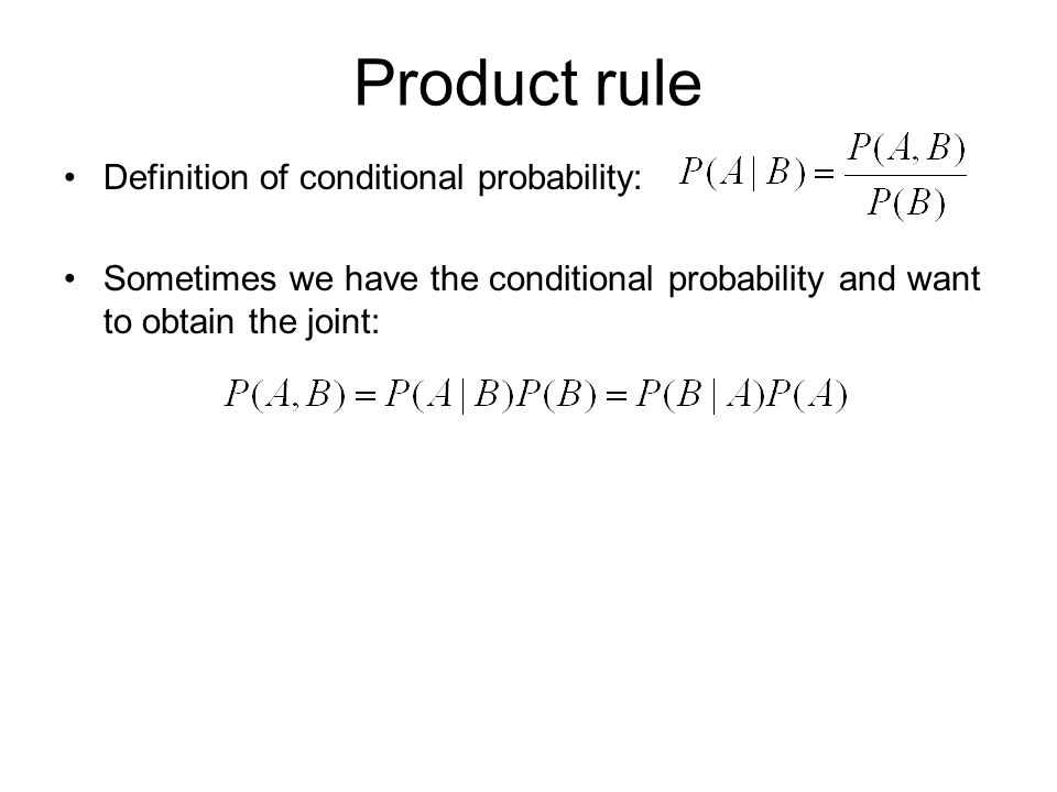 Product rule Definition of conditional probability: Sometimes we have the conditional probability and want to obtain the joint: