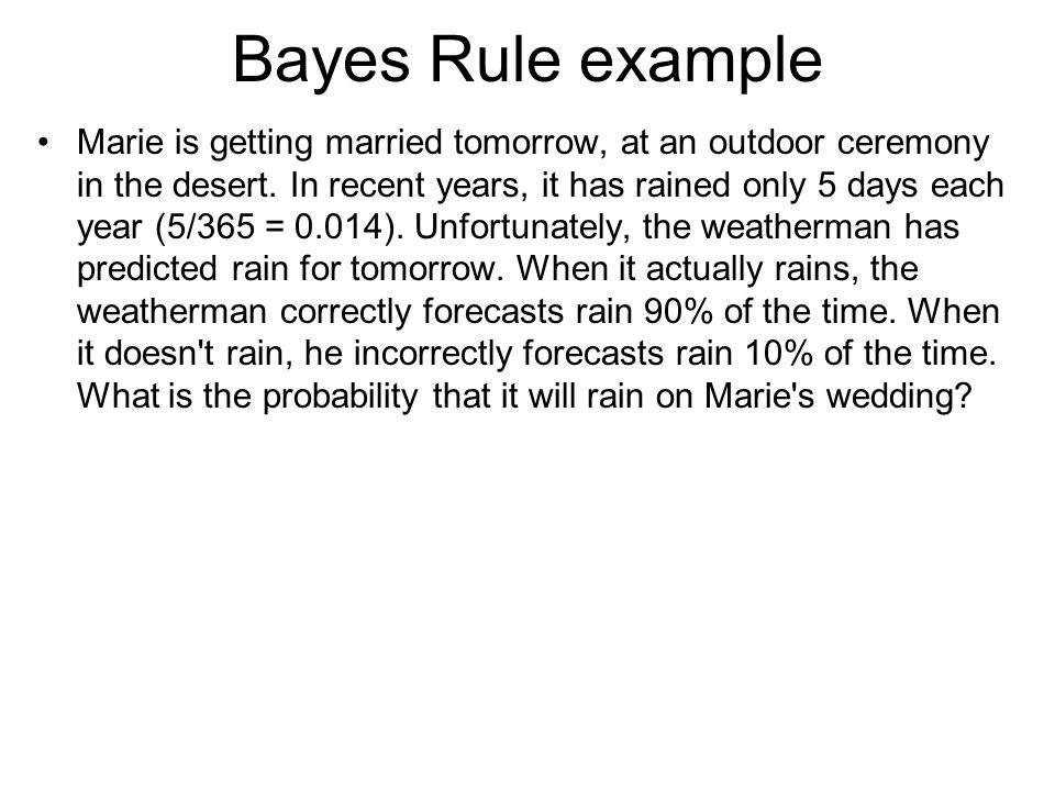 Bayes Rule example Marie is getting married tomorrow, at an outdoor ceremony in the desert.