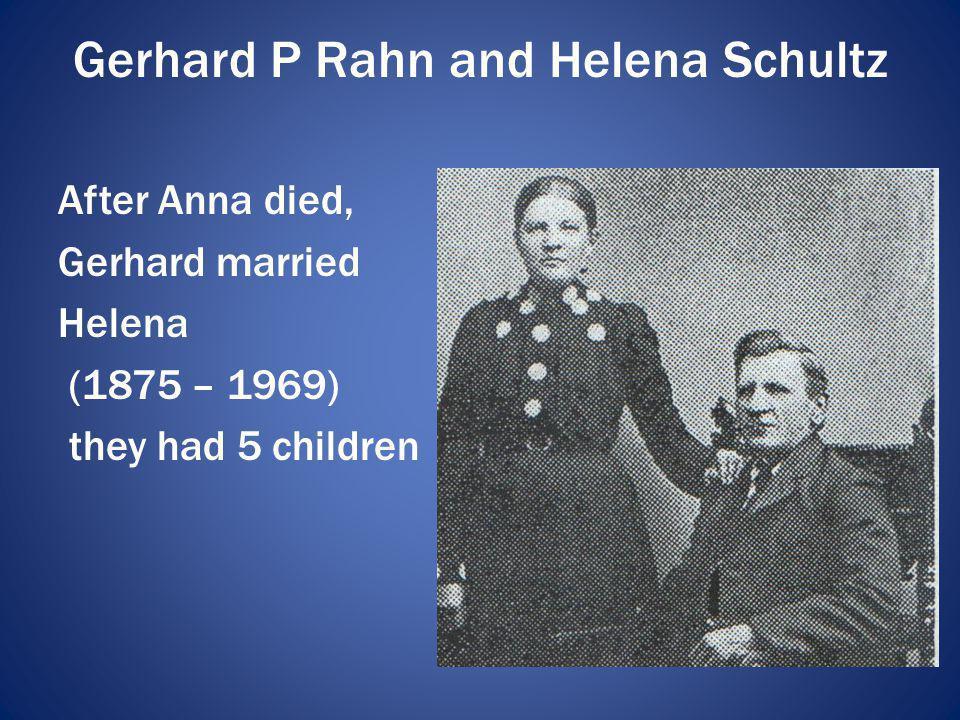 Gerhard P Rahn and Helena Schultz After Anna died, Gerhard married Helena (1875 – 1969) they had 5 children