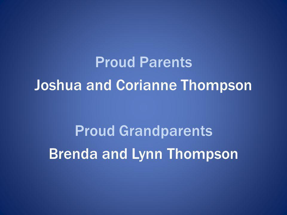 Proud Parents Joshua and Corianne Thompson Proud Grandparents Brenda and Lynn Thompson