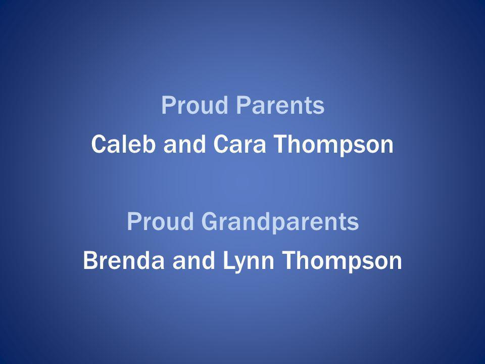 Proud Parents Caleb and Cara Thompson Proud Grandparents Brenda and Lynn Thompson