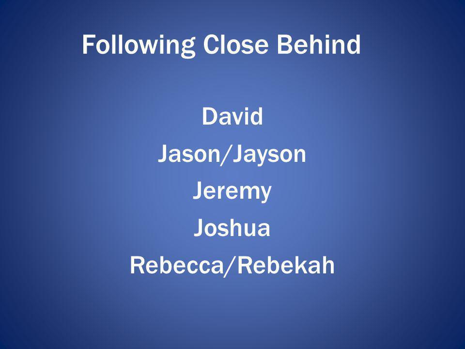 Following Close Behind David Jason/Jayson Jeremy Joshua Rebecca/Rebekah