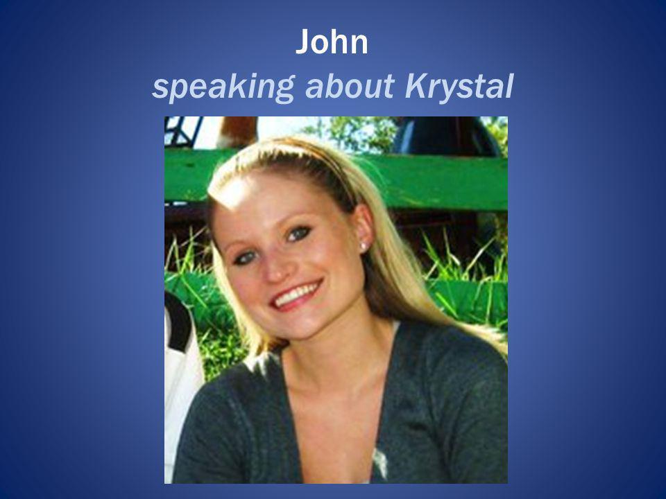 John speaking about Krystal