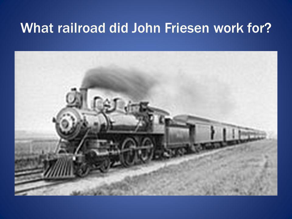 What railroad did John Friesen work for?