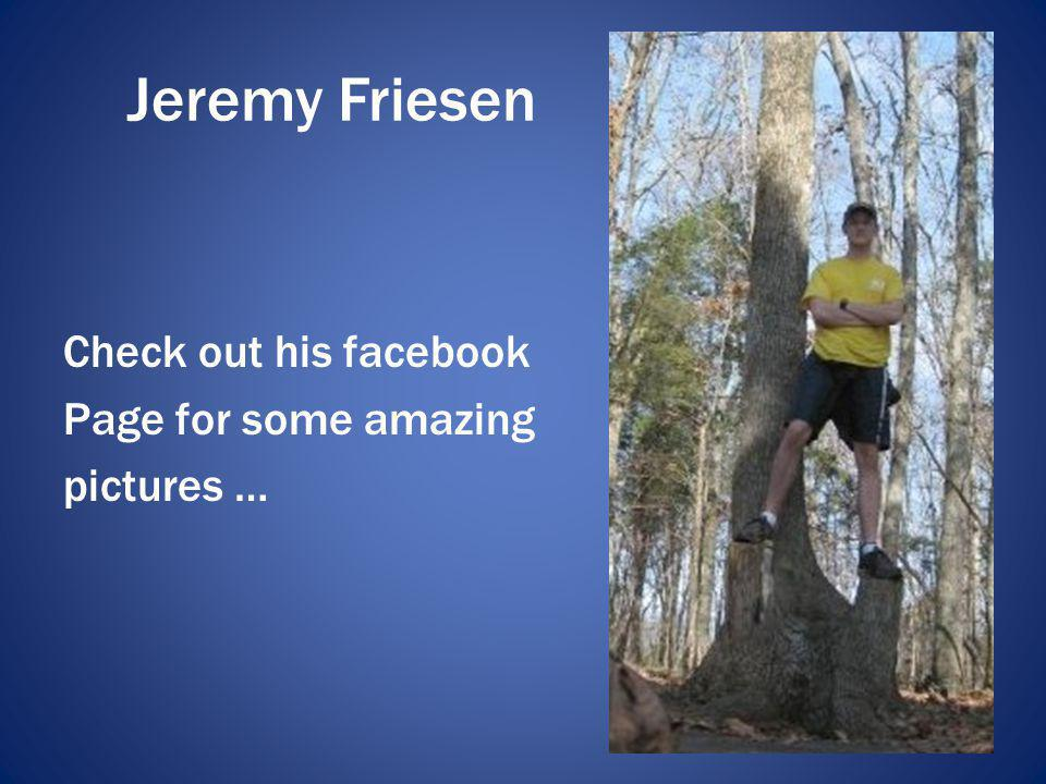Jeremy Friesen Check out his facebook Page for some amazing pictures …