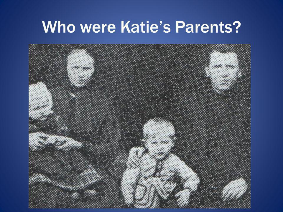 Who were Katies Parents?