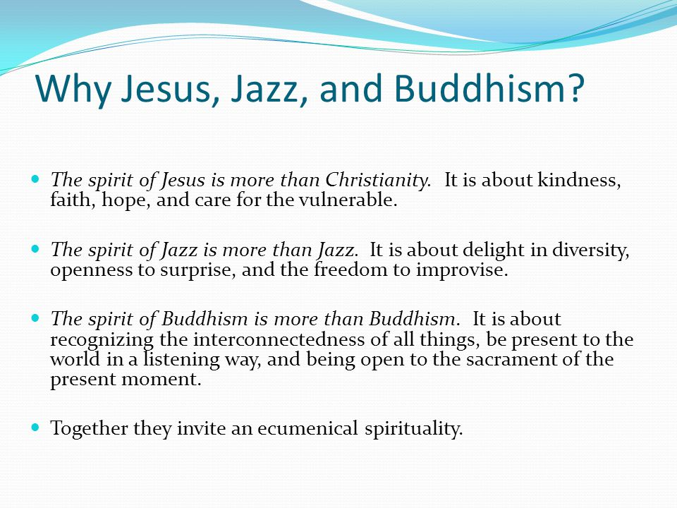 Why Jesus, Jazz, and Buddhism. The spirit of Jesus is more than Christianity.
