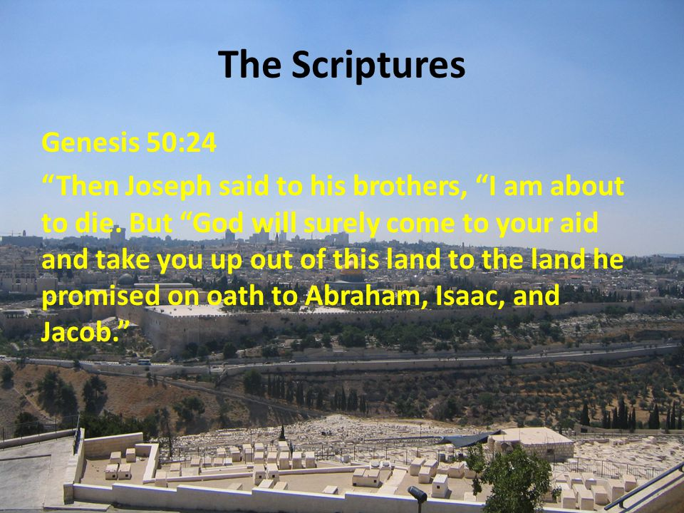The Scriptures Genesis 50:24 Then Joseph said to his brothers, I am about to die.