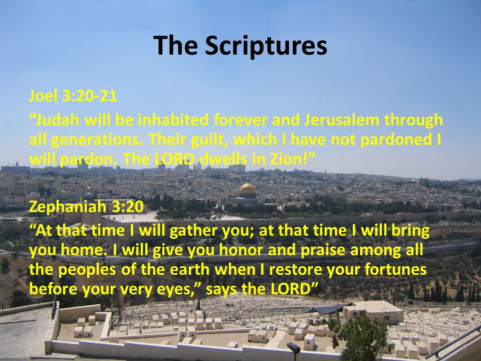The Scriptures Joel 3:20-21 Judah will be inhabited forever and Jerusalem through all generations.