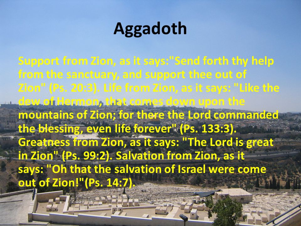 Aggadoth Support from Zion, as it says: Send forth thy help from the sanctuary, and support thee out of Zion (Ps.