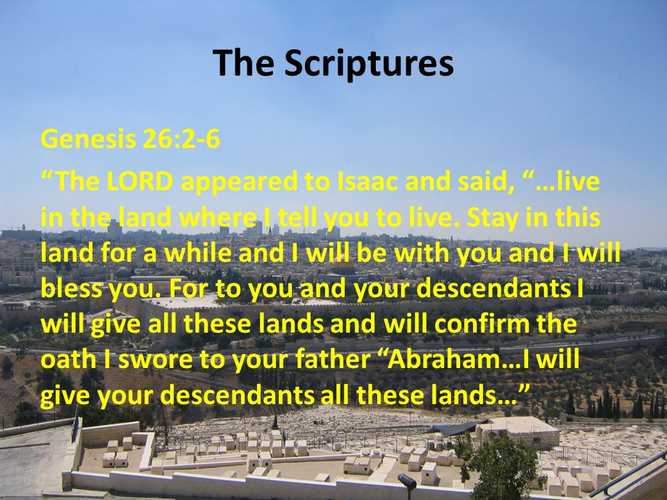 The Scriptures Genesis 26:2-6 The LORD appeared to Isaac and said, …live in the land where I tell you to live.