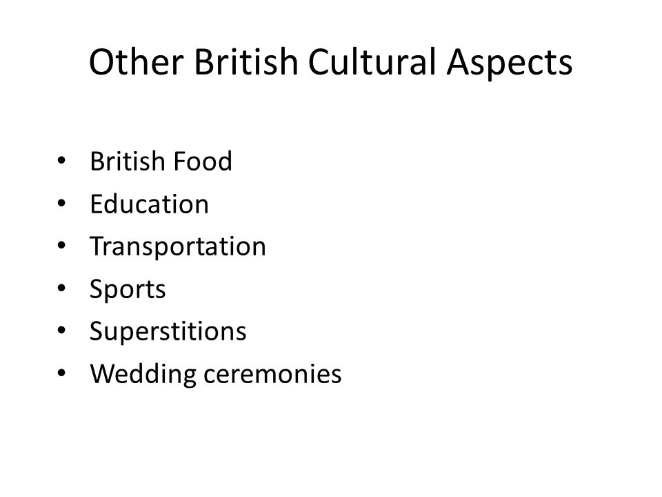 Other British Cultural Aspects British Food Education Transportation Sports Superstitions Wedding ceremonies