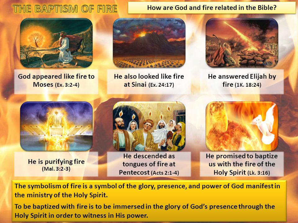 God appeared like fire to Moses (Ex. 3:2-4) He also looked like fire at Sinai (Ex. 24:17) He answered Elijah by fire (1K. 18:24) He is purifying fire