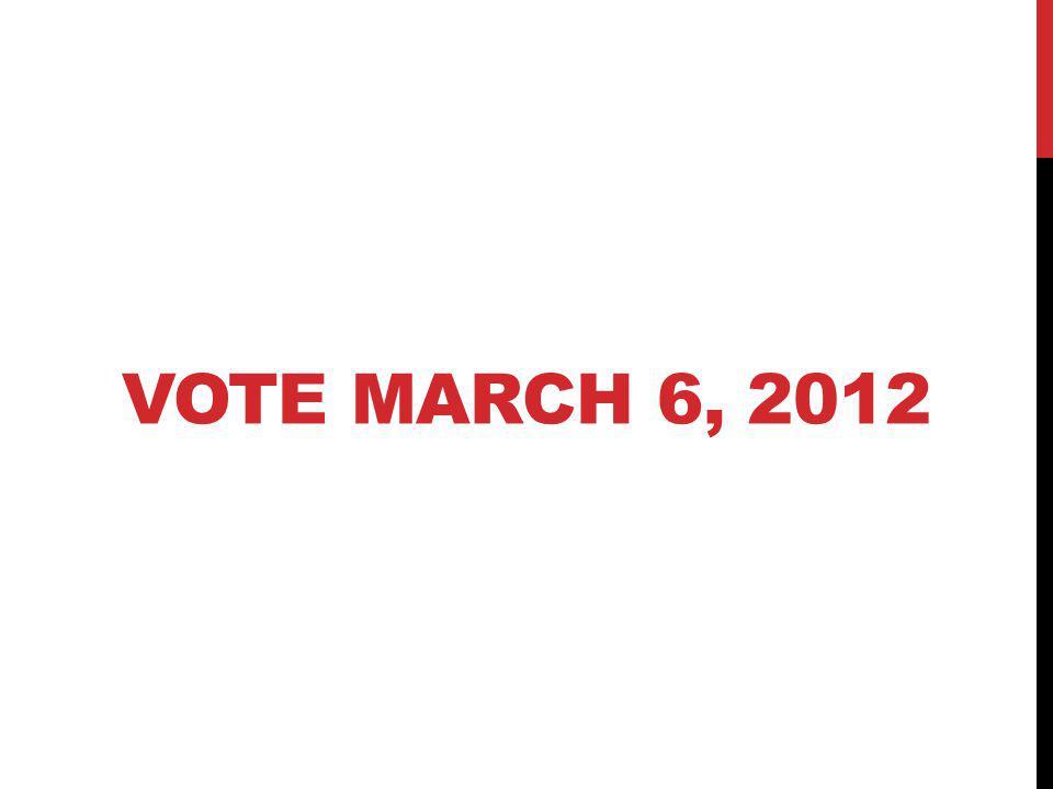 VOTE MARCH 6, 2012
