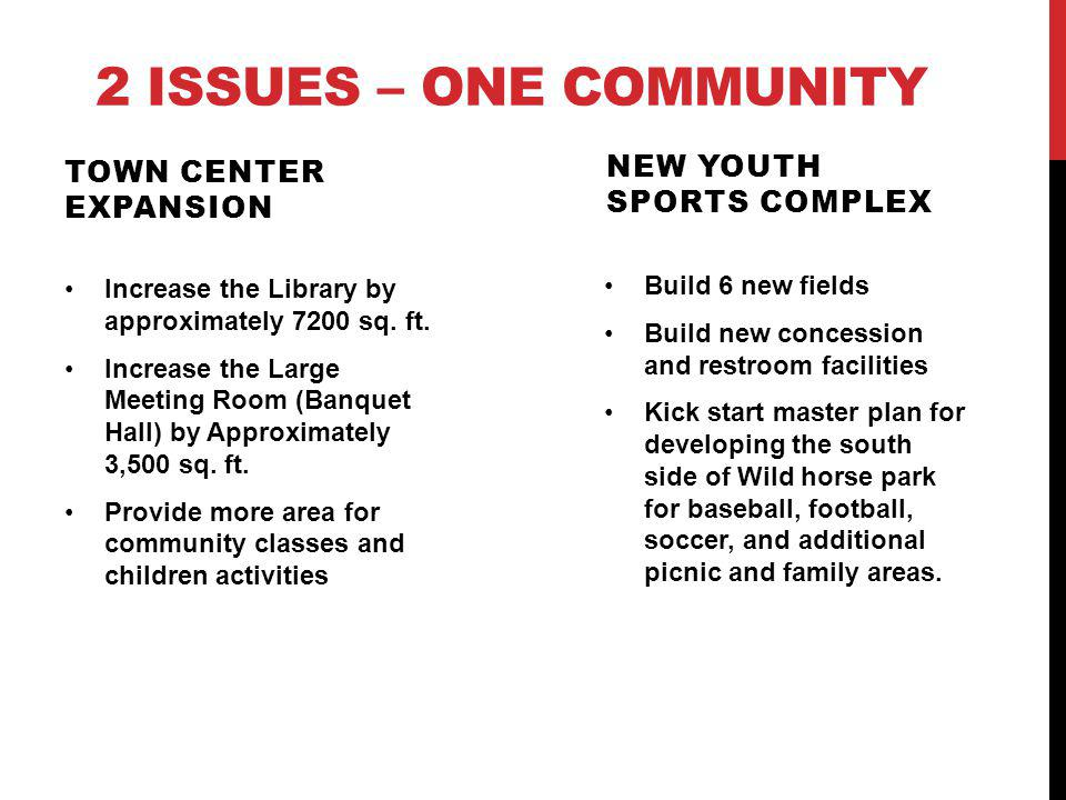 2 ISSUES – ONE COMMUNITY TOWN CENTER EXPANSION Increase the Library by approximately 7200 sq.