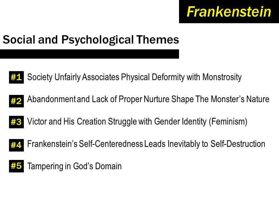 Social and Psychological Themes Frankenstein Society Unfairly Associates Physical Deformity with Monstrosity Abandonment and Lack of Proper Nurture Sh
