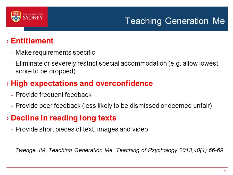 Teaching Generation Me Entitlement -Make requirements specific -Eliminate or severely restrict special accommodation (e.g.