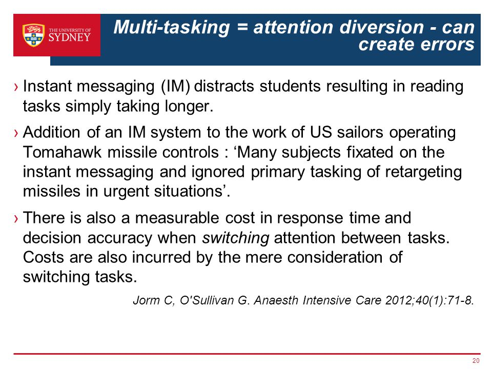 Multi-tasking = attention diversion - can create errors Instant messaging (IM) distracts students resulting in reading tasks simply taking longer.