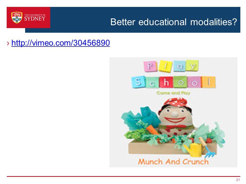 Better educational modalities http://vimeo.com/30456890 21