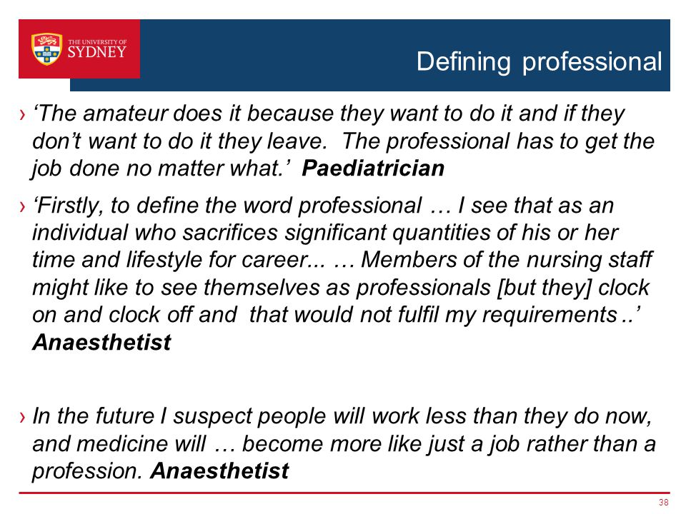 Defining professional The amateur does it because they want to do it and if they dont want to do it they leave.