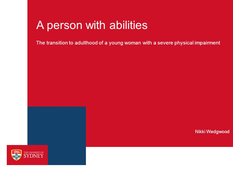 A person with abilities The transition to adulthood of a young woman with a severe physical impairment Nikki Wedgwood